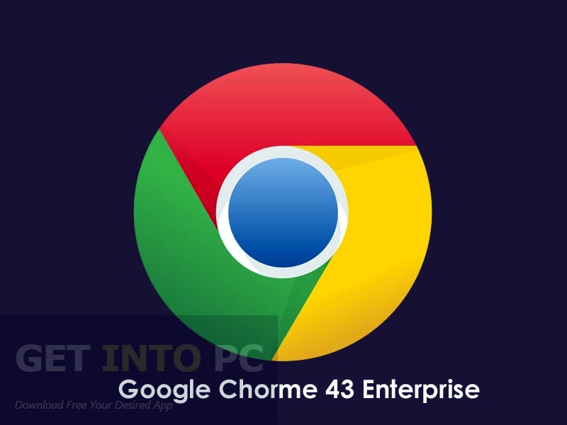 Google Chrome 43 Enterprise Free Download