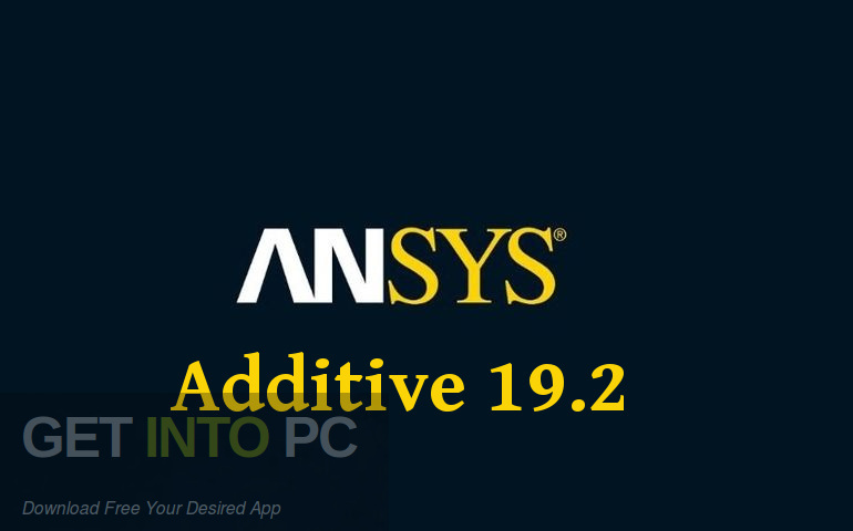 ANSYS Additive 19.2 Free Download-GetintoPC.com