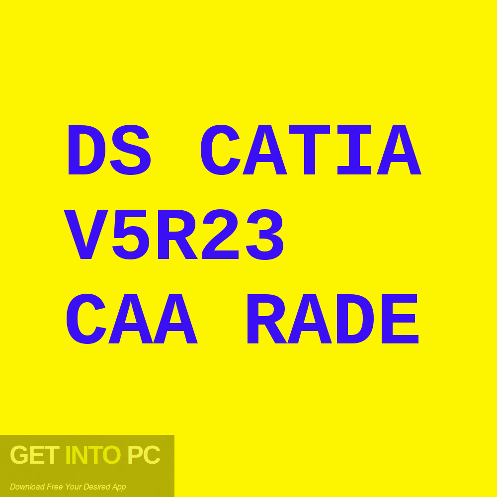 DS CATIA V5R23 CAA RADE Free Download-GetintoPC.com