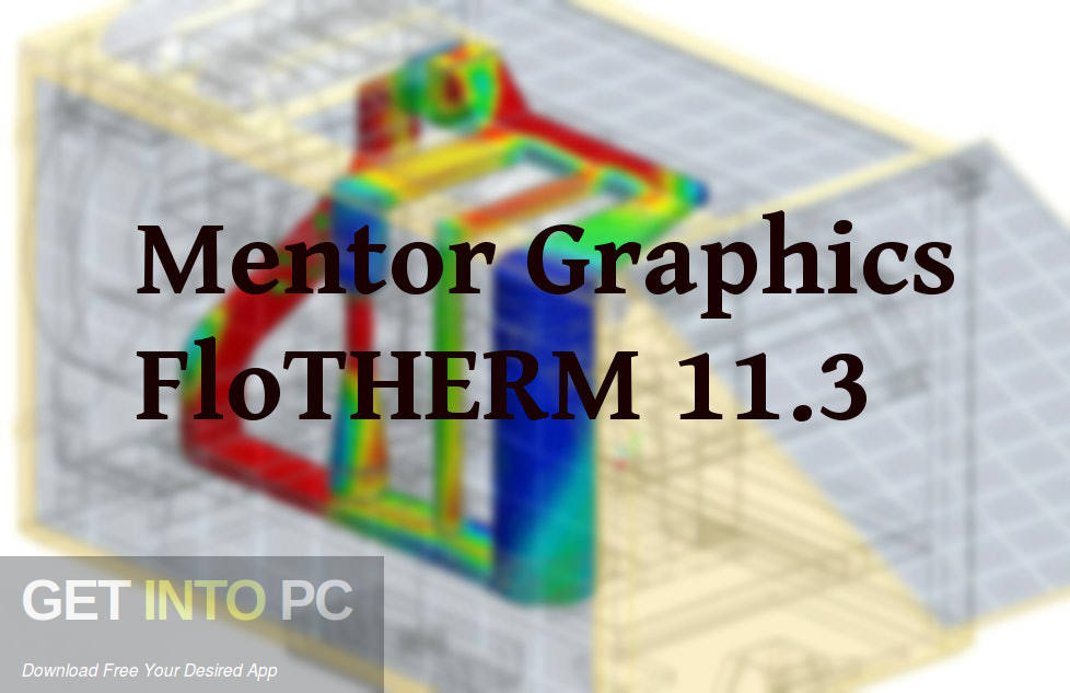 Mentor Graphics FloTHERM 11.3 Free Download-GetintoPC.com