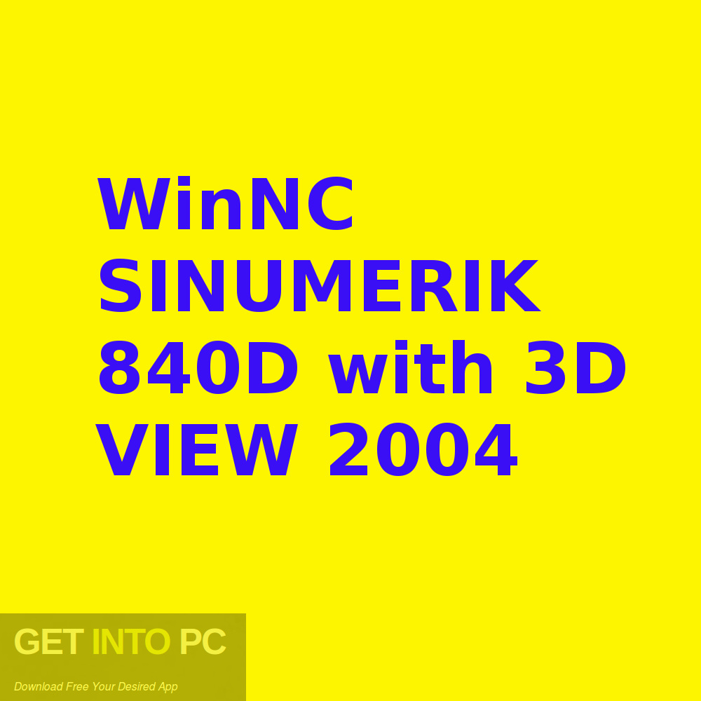 WinNC SINUMERIK 840D with 3D VIEW 2004 Free Download-GetintoPC.com