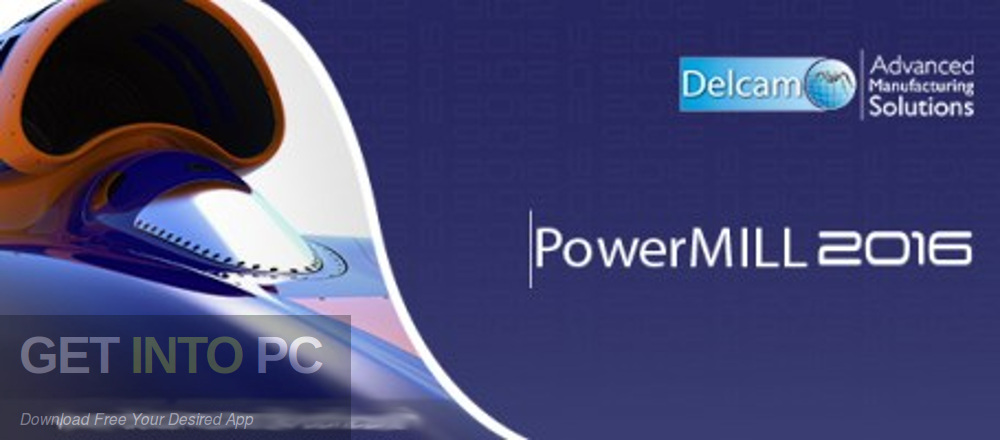 Delcam PowerMILL Pro 2016 Free Download-GetintoPC.com