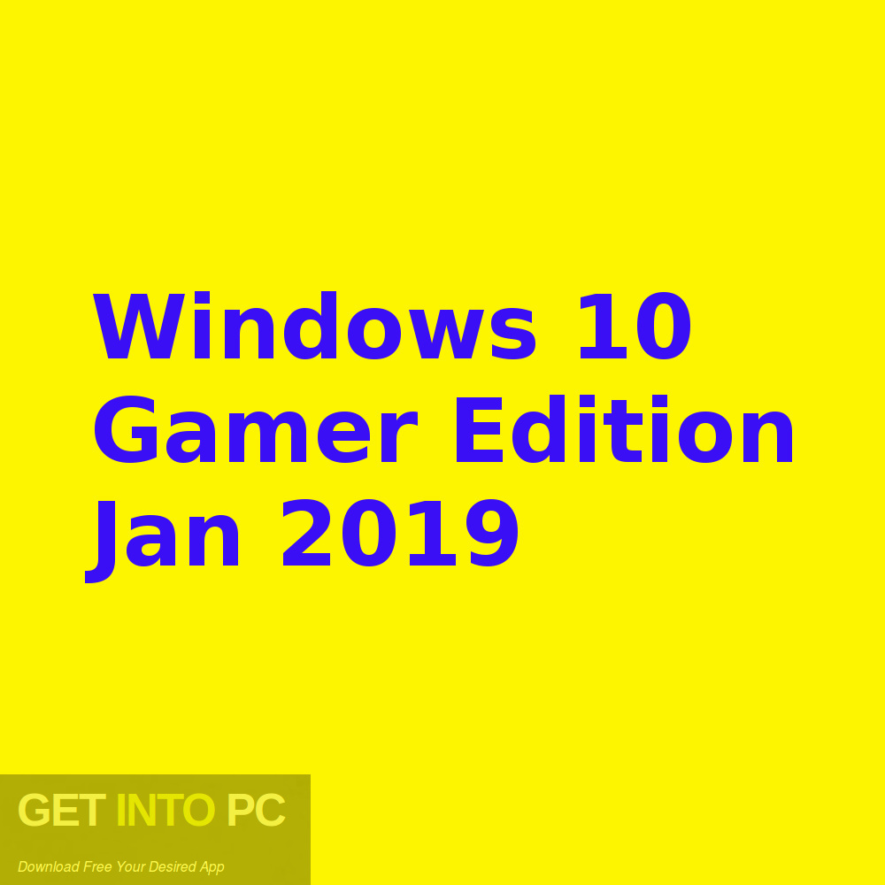Windows 10 Gamer Edition Jan 2019 Free Download-GetintoPC.com