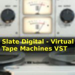Slate Digital – Virtual Tape Machines VST Free Download