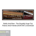 Rattly And Raw – The Stupidly Huge Toy Pianos And Friends (KONTAKT) Download