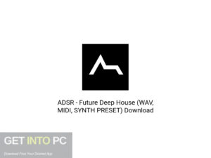 ADSR Future Deep House (WAV, MIDI, SYNTH PRESET) Offline Installer Download-GetintoPC.com