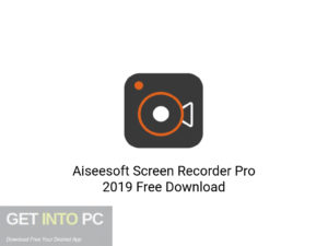 Aiseesoft Screen Recorder Pro 2019 Latest Version Download-GetintoPC.com