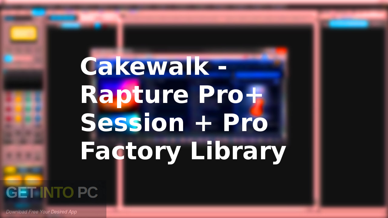 Cakewalk - Rapture Pro+ Session + Pro Factory Library Download
