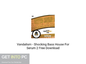 Vandalism - Shocking Bass House For Serum 2 Latest Version Download-GetintoPC.com