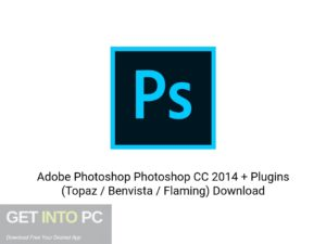 Adobe Photoshop Photoshop CC 2014 + Plugins (Topaz Benvista Flaming) Latest Version Download-GetintoPC.com