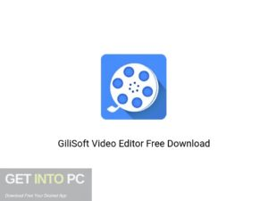 GiliSoft Video Editor Latest Version Download-GetintoPC.com