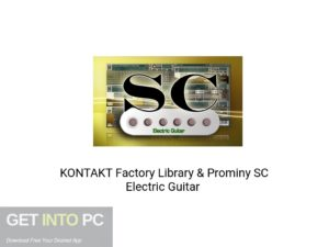 KONTAKT Factory Library & Prominy SC Electric Guitar Latest Version Download-GetintoPC.com