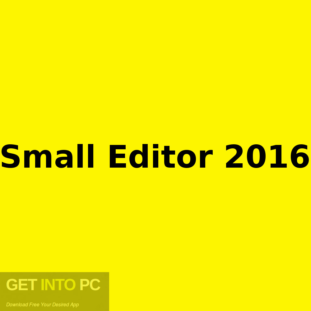 Small Editor 2016 Latest Version Download-GetintoPC.com