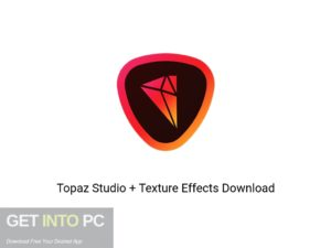 Topaz Studio + Texture Effects Latest Version Download-GetintoPC.com