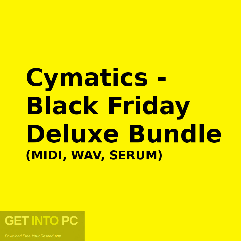 Cymatics - Black Friday Deluxe Bundle (MIDI, WAV, SERUM) Latest Version Download-GetintoPC.com