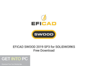 EFICAD SWOOD 2019 SP3 For SOLIDWORKS Latest Version Download-GetintoPC.com