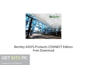 Bentley AXSYS.Products CONNECT Edition Offline Installer Download-GetintoPC.com
