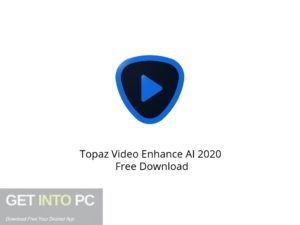 Topaz Video Enhance AI 2020 Offline Installer Download-GetintoPC.com