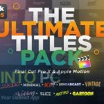 VideoHive The Ultimate Titles Pack – Final Cut Pro X &  Apple Motion