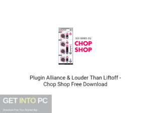Plugin Alliance & Louder Than Liftoff Chop Shop Free Download-GetintoPC.com