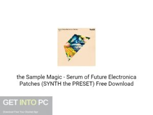 the Sample Magic Serum of Future Electronica Patches (SYNTH the PRESET) Free Download-GetintoPC.com.jpeg
